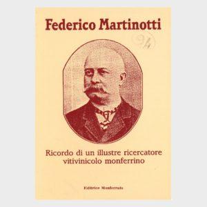 Book Cover: FEDERICO MARTINOTTI - RICORDO DI UN ILLUSTRE RICERCATORE VITIVINICOLO MONFERRINO
