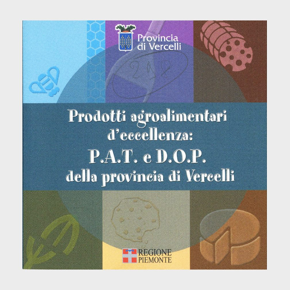 Book Cover: PRODOTTI AGROALIMENTARI D'ECCELLENZA PAT E DOP DELLA PROVINCIA DI VERCELLI