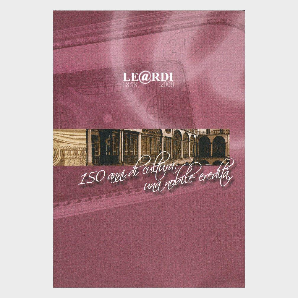 Book Cover: LEARDI 1858 – 2008: 150 ANNI DI CULTURA: UNA NOBILE EREDITÀ